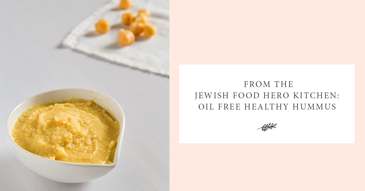 From The Jewish Food Hero Kitchen Oil Free Healthy Hummus