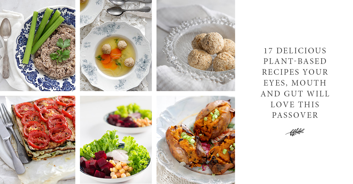 17 delicious plant based recipes your eyes mouth and gut will love 17 delicious plant based recipes your eyes mouth and gut will love this passover jewish food hero forumfinder Choice Image